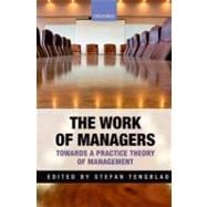 The Work of Managers Towards a Practice Theory of Management