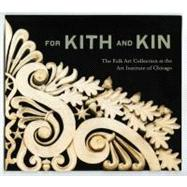 For Kith and Kin : The Folk Art Collection at the Art Institute of Chicago