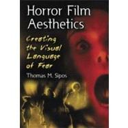 Horror Film Aesthetics : Creating the Visual Language of Fear 9780786449729R