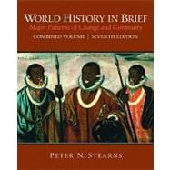 World History in Brief : Major Patterns of Change and Continuity, Combined Volume