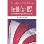 Health Care USA : Understanding Its Organization and Delivery