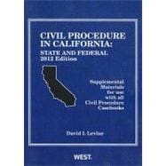Civil Procedure in California 2012: State and Federal: Supplemental Materials for Use With All Civil Procedure Casebooks
