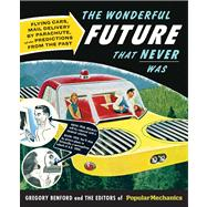 Popular Mechanics The Wonderful Future that Never Was Flying Cars, Mail Delivery by Parachute, and Other Predictions from the Past