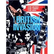 The British Invasion The Music, the Times, the Era