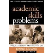 Academic Skills Problems, Third Edition Direct Assessment and Intervention