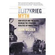 The Blitzkrieg Myth: How Hitler and the Allies Misread the Strategic Lessons of World War II