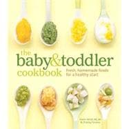 The Baby and Toddler Cookbook Fresh, Homemade Foods for a Healthy Start