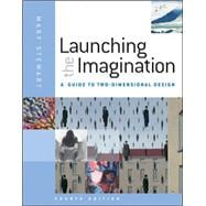 Launching the Imagination : A Guide to Two-Dimensional Design