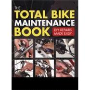 The Total Bike Maintenance Book DIY Repairs Made Easy