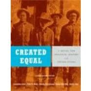 Created Equal Vol. 1 : A Social and Political History of the United States to 1877