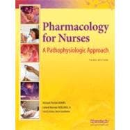 Pharmacology for Nurses : A Pathophysiologic Approach