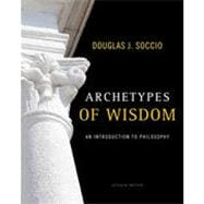 Archetypes of Wisdom: An Introduction to Philosophy, 7th Edition