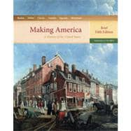Making America: A History of the United States, Volume I: To 1877, Brief, 5th Edition