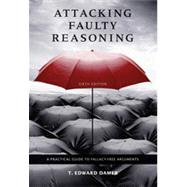 Attacking Faulty Reasoning: A Practical Guide to Fallacy-Free Arguments, 6th Edition