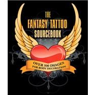 The Fantasy Tattoo Sourcebook Over 500 Images for Body Decoration