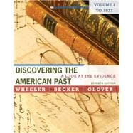 Discovering the American Past A Look at the Evidence, Volume I: To 1877