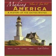 Making America: A History of the United States, Volume 2: From 1865, 6th Edition