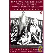 Native American Testimony : A Chronicle of Indian and White Relations from Prophecy to the Present, 1492-1992