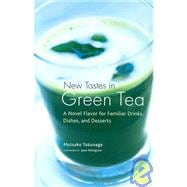 New Tastes in Green Tea A Novel Flavor for Familiar Drinks, Dishes, and Desserts
