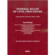 Federal Rules of Civil Procedure 2012-2013: Amendments Received to May 1, 2012: Educational Edition