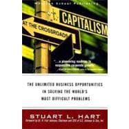 Capitalism at the Crossroads : The Unlimited Business Opportunities in Solving the World's Most Difficult Problems