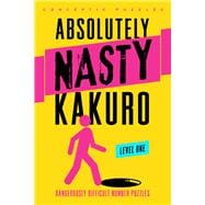Absolutely Nasty� Kakuro Level One