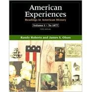 American Experiences: Readings in American History, Volume I