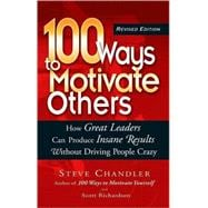 100 Ways to Motivate Others : How Great Leaders Can Produce Insane Results Without Driving People Crazy
