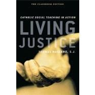 Living Justice: Catholic Social Teaching in Action : The Classroom Edition