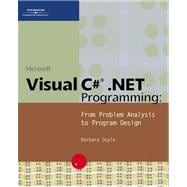 Microsoft Visual C# . NET Programming : From Problem Analysis to Program Design