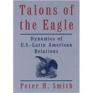 Talons of the Eagle : Dynamics of U. S. -Latin American Relations