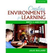 Creating Environments for Learning Birth to Age Eight, with Enhanced Pearson eText -- Access Card Package
